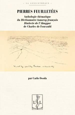 Pierres feuilletées : anthologie thématique du Dictionnaire touareg-français : dialecte de l'Ahaggar de Charles de Foucauld
