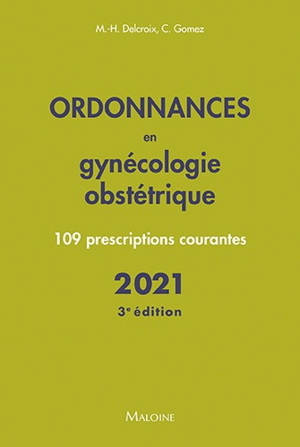Ordonnances en gynécologie obstétrique : 109 prescriptions courantes : 2021