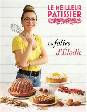 Le meilleur pâtissier : les folies d'Elodie