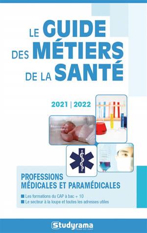 Le guide des métiers de la santé 2021-2022 : professions médicales et paramédicales