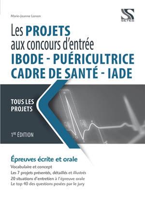 Les projets aux concours d'entrée IBODE, IADE, Cadre de santé, puéricultrice : tous les dossiers : épreuves écrite et orale