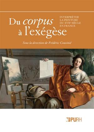 Du corpus à l'exégèse : interpréter la peinture du XVIIe siècle en France