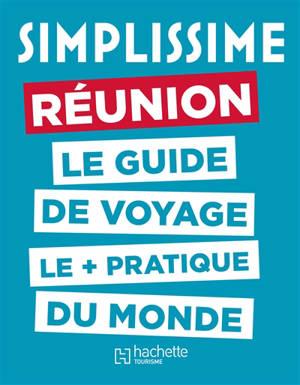Simplissime : Réunion : le guide de voyage le + pratique du monde