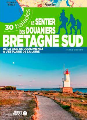 Le sentier des douaniers, Bretagne sud : de la baie de Douarnenez à l'estuaire de la Loire : 30 balades