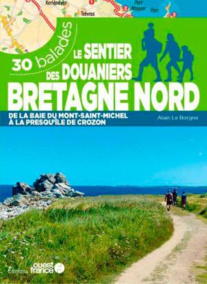 Le sentier des douaniers, Bretagne nord : de la baie du Mont-Saint-Michel à la presqu'île de Crozon : 30 balades