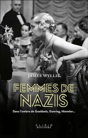 Femmes de nazis : dans l'ombre de Goebbels, Goering, Himmler...