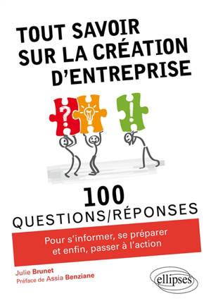 Tout savoir sur la création d'entreprise : 100 questions-réponses pour s'informer, se préparer et enfin, passer à l'action