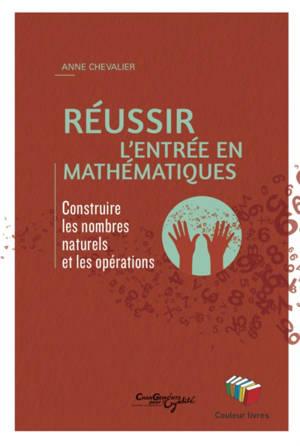 Réussir l'entrée en mathématiques : construire les nombres naturels et les opérations