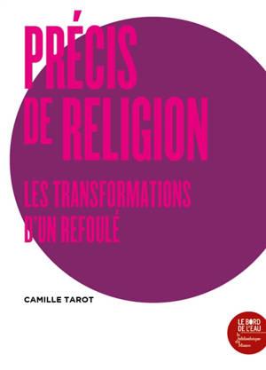 Précis de religion : les transformations d'un refoulé