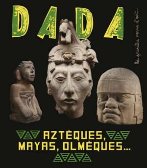 Dada. n° 251, Aztèques, Mayas, Olmèques...