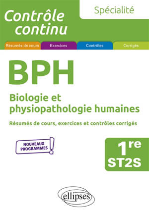 BPH, biologie et physiopathologie humaines 1re ST2S, spécialité : résumés de cours, exercices et contrôles corrigés : nouveaux programmes