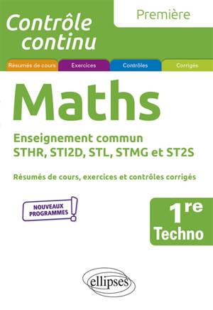 Maths 1re techno, enseignement commun STHR, STI2D, STL, STMG et ST2S : résumés de cours, exercices et contrôles corrigés : nouveaux programmes