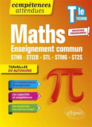 Maths terminale techno : enseignement commun STHR, STI2D, STL, STMG, ST2S : nouveaux programmes