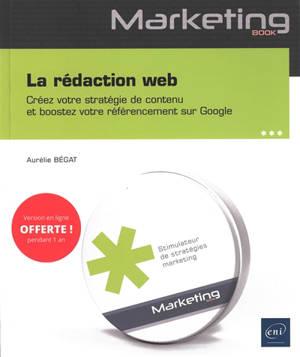 La rédaction web : créez votre stratégie de contenu et boostez votre référencement sur Google