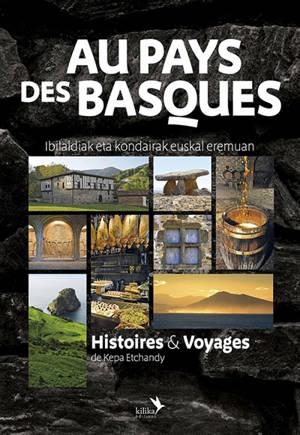 Au pays des Basques : histoires & voyages = Ibilaldiak eta kondairak euskal eremuan