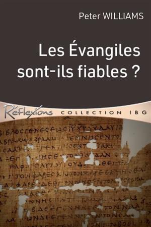 Les Evangiles sont-ils fiables ?