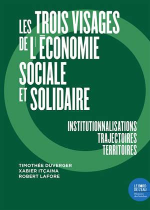 Les trois visages de l'économie sociale et solidaire : institutionnalisations, trajectoires, territoires