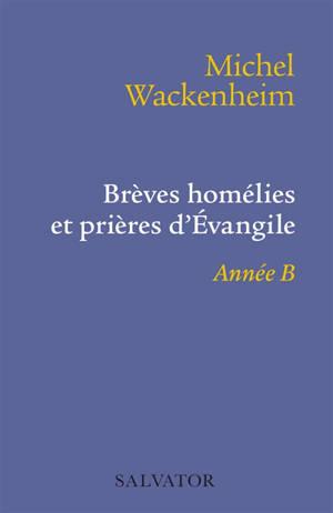 Brèves homélies et prières d'Evangile : année B