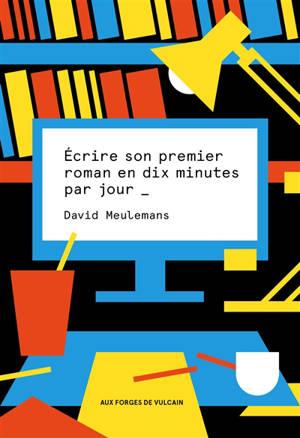 Ecrire son premier roman en dix minutes par jour