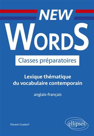 New words classes préparatoires : lexique thématique du vocabulaire contemporain : anglais-français