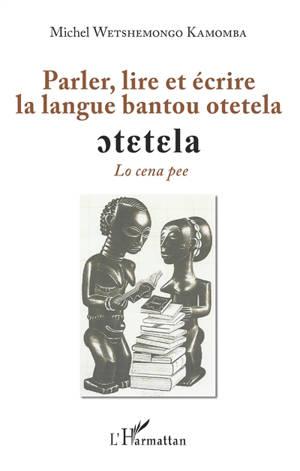 Parler, lire et écrire la langue bantou otetela : lo cena pee