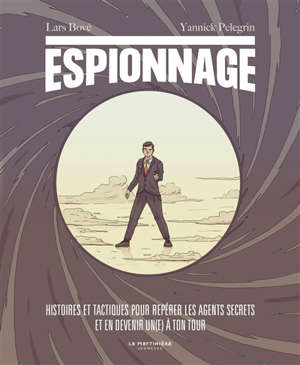 Espionnage : histoires et tactiques pour repérer les agents secrets et en devenir un(e) à ton tour