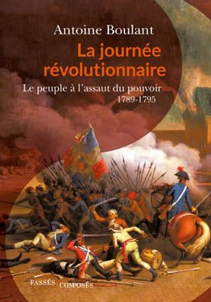 La journée révolutionnaire : le peuple à l'assaut du pouvoir, 1789-1795