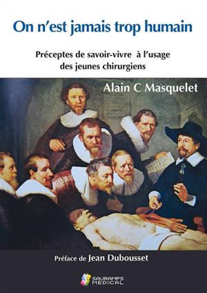 On n'est jamais trop humain : préceptes de savoir-vivre à l'usage des jeunes chirurgiens