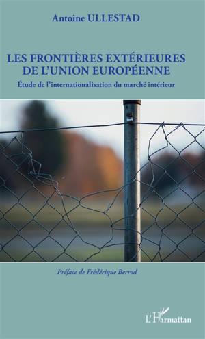 Les frontières extérieures de l'Union européenne : étude de l'internationalisation du marché intérieur
