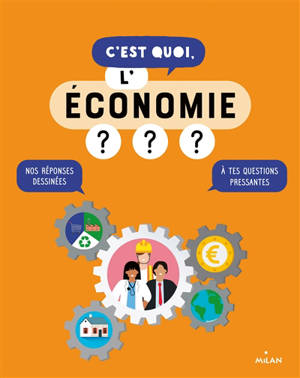 C'est quoi, l'économie ? : nos réponses dessinées à tes questions pressantes
