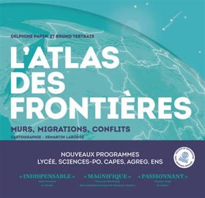 L'atlas des frontières : murs, conflits, migrations
