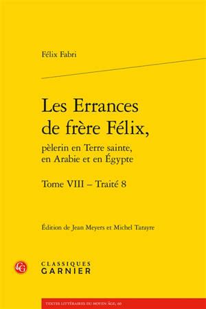 Les errances de frère Félix, pèlerin en Terre sainte, en Arabie et en Egypte, 1480-1483. Volume 8, Traité 8