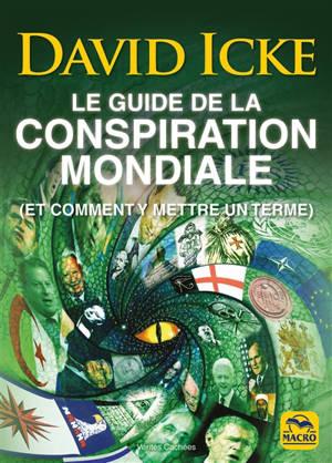Le guide de la conspiration mondiale (et comment y mettre un terme)