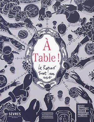 A table ! : le repas, tout un art : exposition, Sèvres, Sèvres-Cité de la céramique, du 16 décembre 2020 au 6 juin 2021