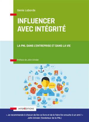Influencer avec intégrité : la PNL dans l'entreprise et dans la vie