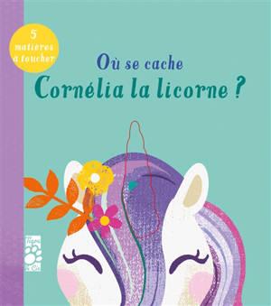 Où se cache Cornélia la licorne ? : 5 matières à toucher