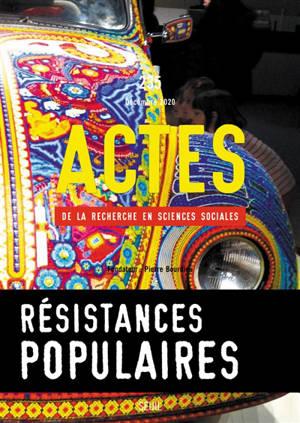 Actes de la recherche en sciences sociales. n° 235, Résistances populaires