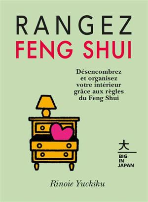 Rangez feng shui : désencombrez et organisez votre intérieur grâce aux règles du feng shui