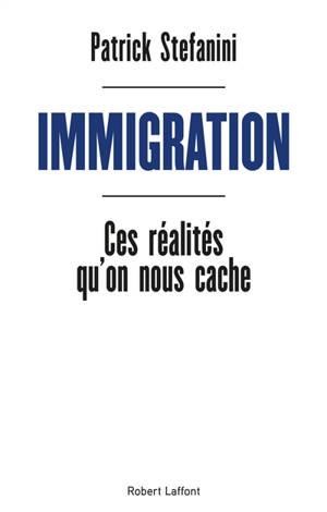 Immigration : ces réalités qu'on nous cache
