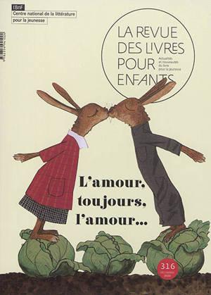Revue des livres pour enfants (La). n° 316, L'amour, toujours l'amour...