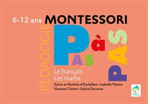 Pédagogie Montessori pas à pas : le français, les maths : 6-12 ans