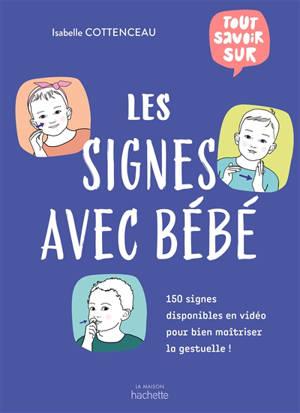 Les signes avec bébé : aidez votre enfant à s'exprimer avant même d'avoir acquis la parole : 150 signes disponibles en vidéo pour bien maîtriser la gestuelle !
