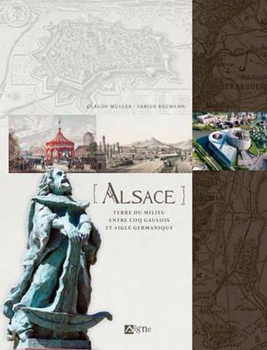 Alsace, terre du milieu : entre coq gaulois et aigle germanique