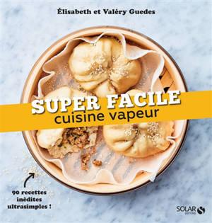 Cuisine vapeur : 90 recettes inédites ultrasimples !