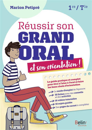 Réussir son grand oral et son orientation ! : 1re, terminale