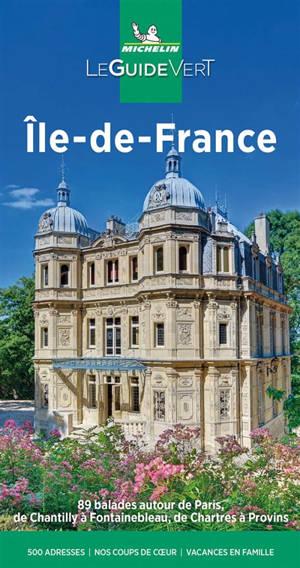 Ile-de-France : 89 balades autour de Paris, de Chantilly à Fontainebleau, de Chartres à Provins