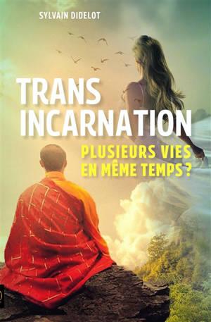 Transincarnation : plusieurs vies en même temps ?