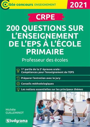 CRPE : 200 questions sur l'enseignement de l'EPS à l'école primaire : professeur des écoles, 2021