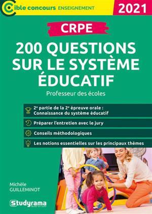 CRPE : 200 questions sur le système éducatif : professeur des écoles, 2021