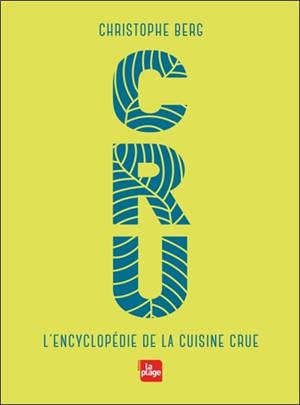Cru : l'encyclopédie de la cuisine crue